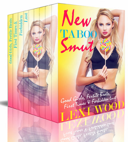 New Taboo Smut: Good Girls, Fertile Brats, First Times and Forbidden Lust