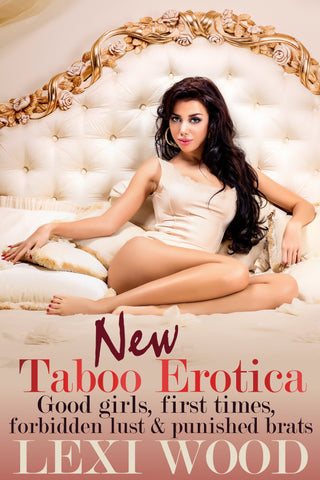 New Taboo Erotica: Good Girls, First Times, Forbidden Lust and Punished Brats