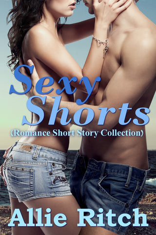 Sexy Shorts: Romance Short Story Collection
