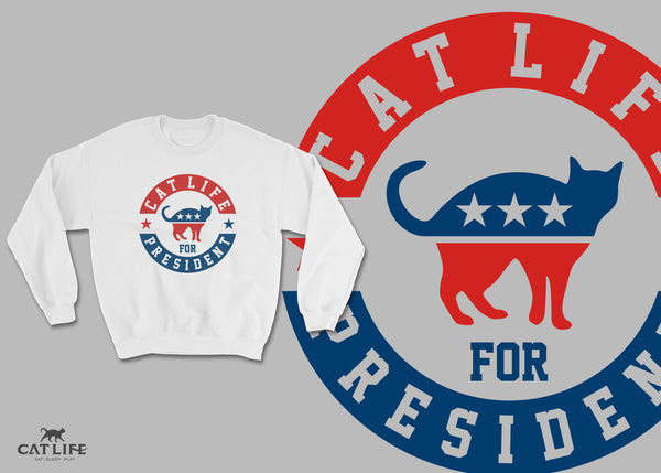 Cat Life For President - Unisex Sweatshirt