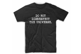 Do Not Disrespect The Universe T-Shirt