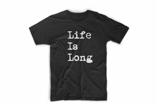 Life Is Long T-Shirt