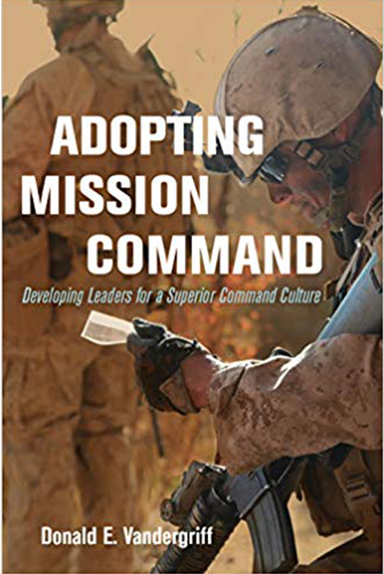Adopting Mission Command - Developing Leaders for a Superior Command Culture