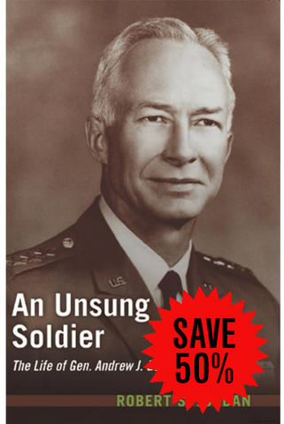 An Unsung Soldier, The Life of Gen. Andrew J. Goodpaster