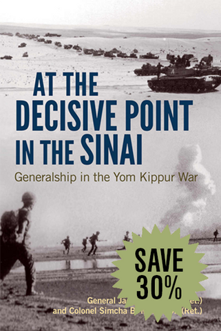 At the Decisive Point in the Sinai: Generalship in the Yom Kippur War (Foreign Military Studies)