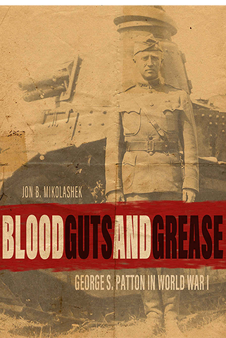 Blood Guts and Grease: George S. Patton in World War I