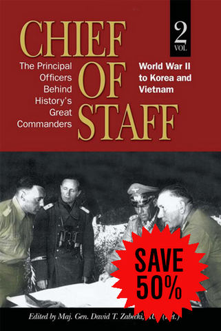 Chief of Staff — The Principal Officers Behind History's Great Commanders, Volume 2: World War II to Korea and Vietnam