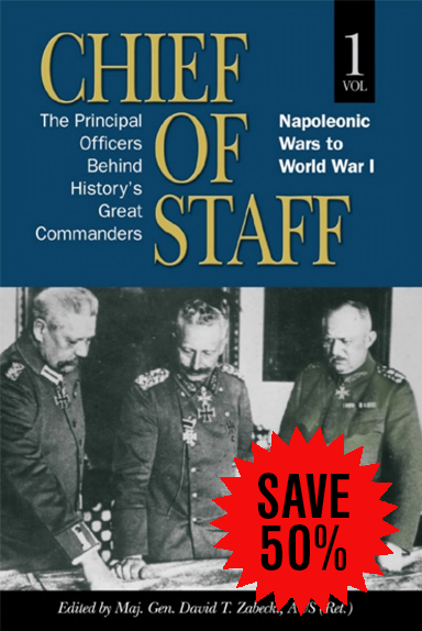 Chief of Staff, Vol. 1: The Principal Officers Behind History's Great Commanders, Napoleonic Wars to World War I
