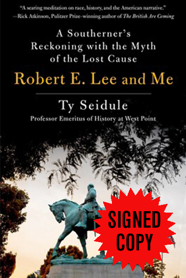 Robert E. Lee and Me: A Southerner's Reckoning with the Myth of the Lost Cause