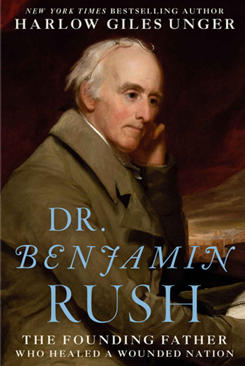 Dr. Benjamin Rush - The Founding Father Who Healed A Wounded Nation
