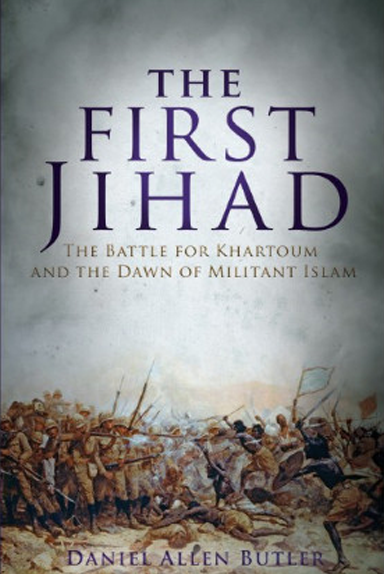 The First Jihad — The Battle For Khartoum And The Dawn of Militant Islam