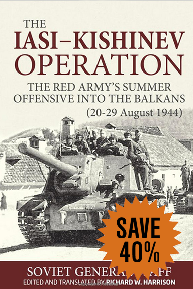 The Iasi-Kishinev Operation: The Red Army's Summer Offensive into the Balkans (Soviet General Staff Series)