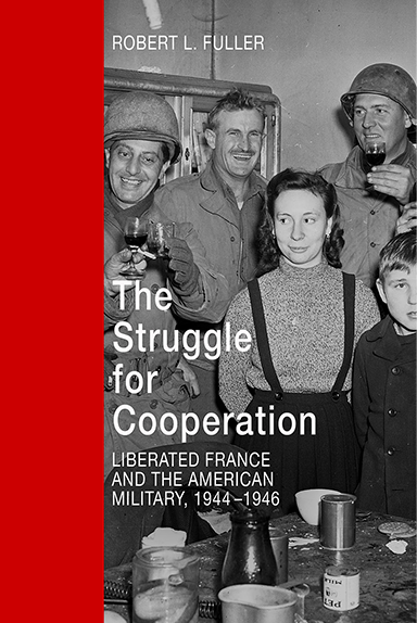The Struggle for Cooperation - Liberated France and The American Military, 1944-1946