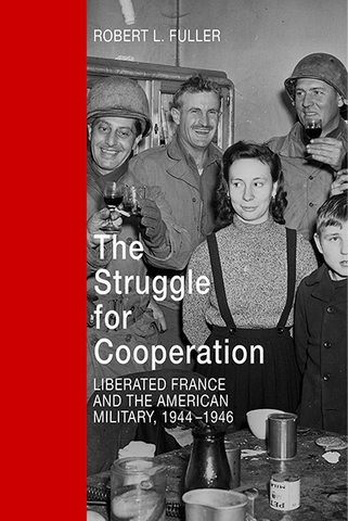 The Struggle for Cooperation — Liberated France and The American Military, 1944-1946
