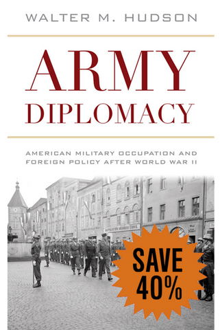 Army Diplomacy: American Military Occupation and Foreign Policy after World War II (Battles and Campaigns Series)
