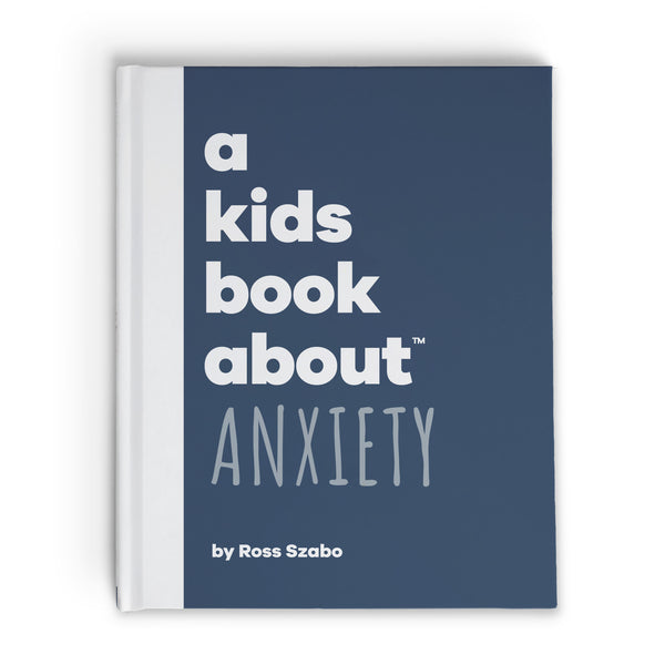 A Kids Book About Anxiety, by author Ross Szabo, front cover - Huckleberry Kids Rooms