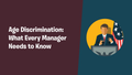 Age Discrimination: What Every Manager Needs to Know