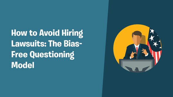 How to Avoid Hiring Lawsuits: The Bias-Free Questioning Model