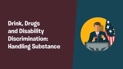 Drink, Drugs and Disability Discrimination: Handling Substance
