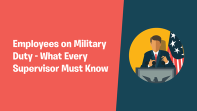 Employees on Military Duty – What Every Supervisor Must Know