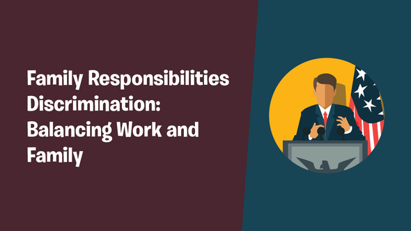 Family Responsibilities Discrimination: Balancing Work and Family