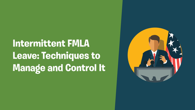 Intermittent FMLA Leave: Techniques to Manage and Control It