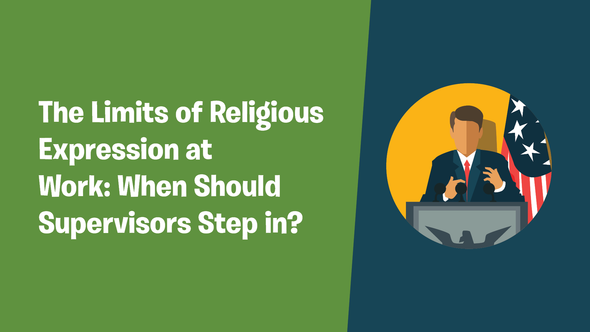 The Limits of Religious Expression at Work: When Should Supervisors Step in?