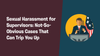 Sexual Harassment for Supervisors: Not-So-Obvious Cases That Can Trip You Up