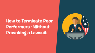 How to Terminate Poor Performers – Without Provoking a Lawsuit