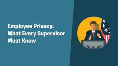 Employee Privacy: What Every Supervisor Must Know