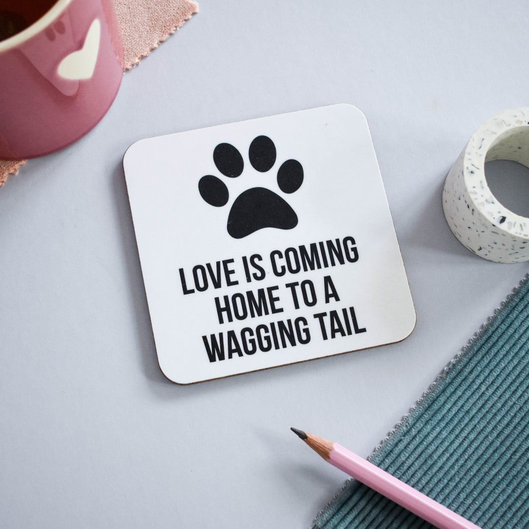 Love is coming home to wagging tails coaster