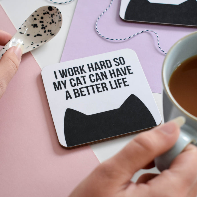 I work hard so my cat(s) can have a better life coaster