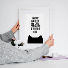 Load image into Gallery viewer, Work hard for my cat(s) print