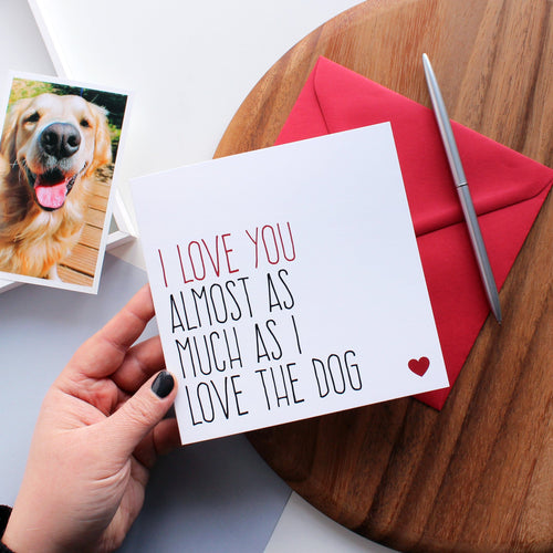 Almost as much as I love the dog(s) greeting card