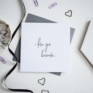 'I love you because...' greeting card