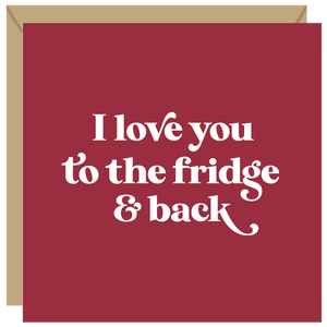 Love you to the fridge and back card