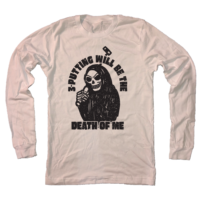3-Putting Will Be The Death Of Me - Long Sleeve T-Shirt
