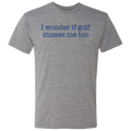 I Wonder If Golf Misses Me Too - T-Shirt