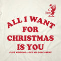 All I Want For Christmas Is You - Just Kidding Get Me Golf Stuff - Long Sleeve T-Shirt
