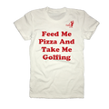 Feed Me Pizza And Take Me Golfing T-Shirt