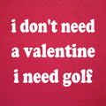I Don't Need A Valentine I Need Golf Sweatshirt