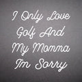 I Only Love Golf And My Momma I'm Sorry - Lightweight Sweatshirt