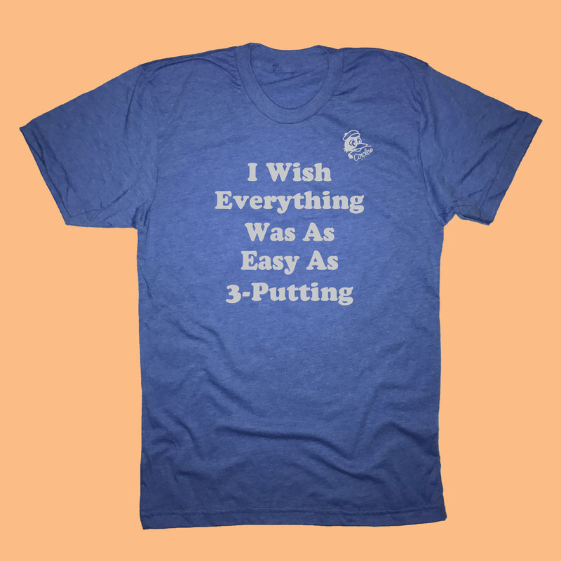 I Wish Everything Was As Easy As 3-Putting Golf T-Shirt