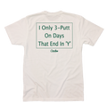 I Only 3-Putt on Days That End in 'Y' - T-Shirt