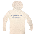 I Wonder if Golf Misses Me Too - Thin Long Sleeve Hoodie