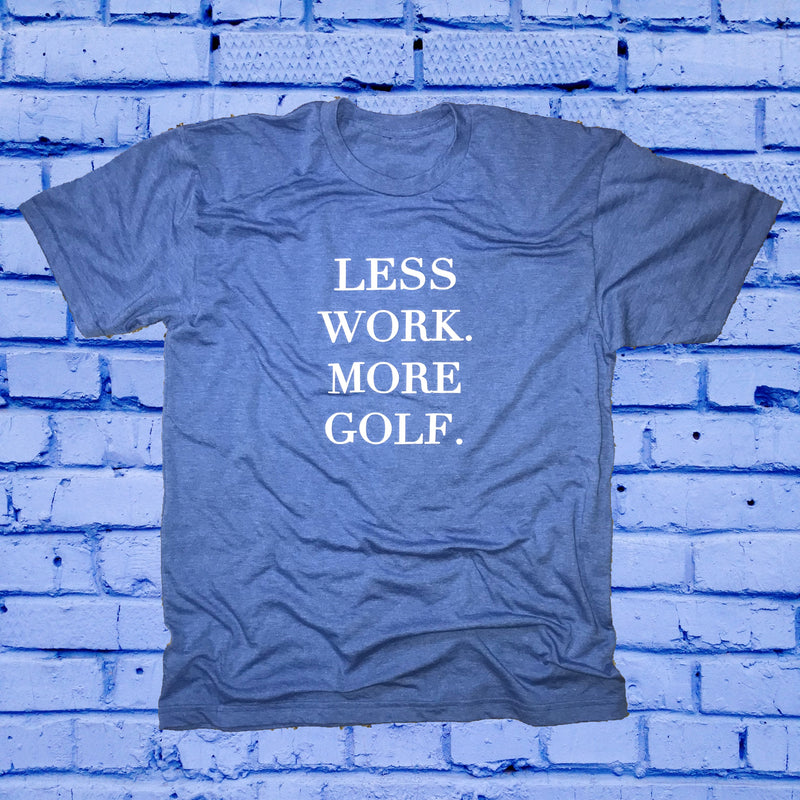 Less Work More Golf T-Shirt