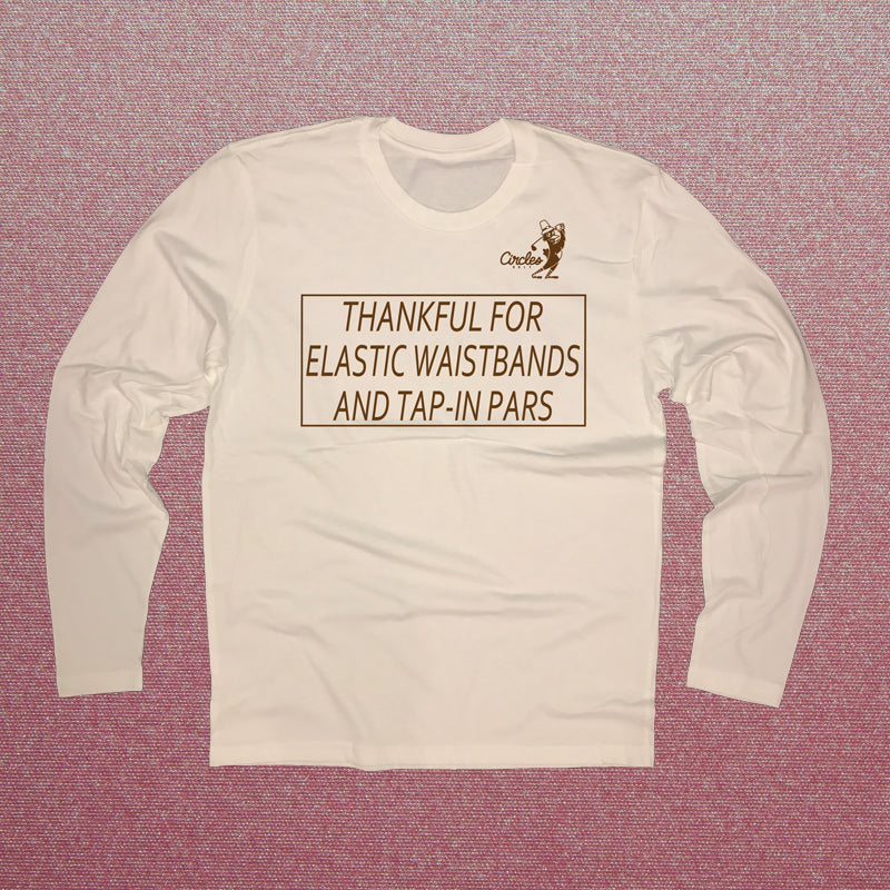 Thankful For Elastic Waistbands And Tap-In Pars - Long Sleeve T-Shirt