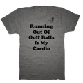 Running Out Of Golf Balls Is My Cardio T-Shirt