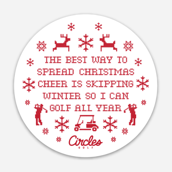 Sticker - The Best Way To Spread Christmas Cheer Is Skipping Winter So I Can Golf All Year - 3 Inch Round Sticker