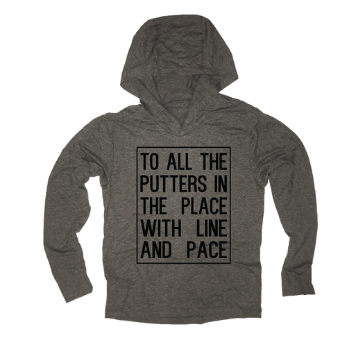 To All The Putters In The Place With Line And Pace - Thin Hooded Golf Sweatshirt